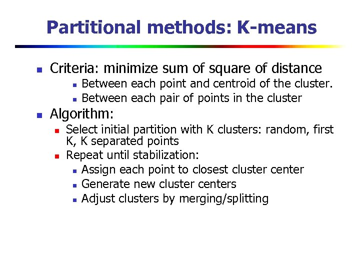 Partitional methods: K-means n Criteria: minimize sum of square of distance n n n