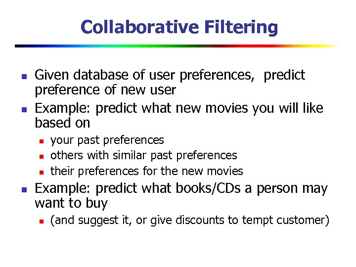 Collaborative Filtering n n Given database of user preferences, predict preference of new user