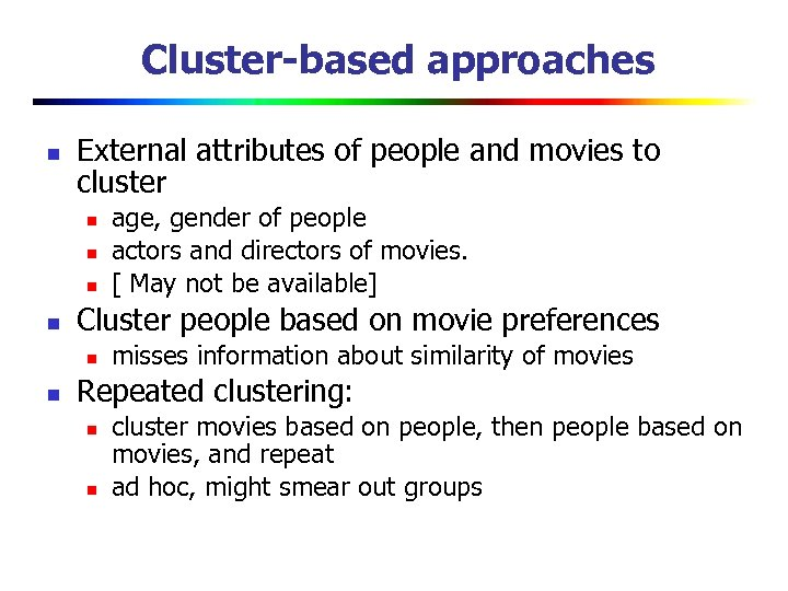 Cluster-based approaches n External attributes of people and movies to cluster n n Cluster