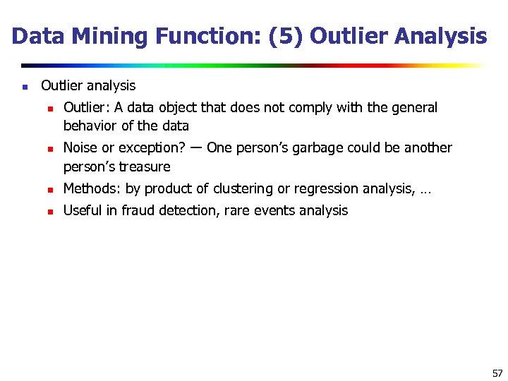 Data Mining Function: (5) Outlier Analysis n Outlier analysis n n Outlier: A data