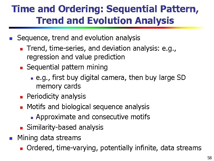 Time and Ordering: Sequential Pattern, Trend and Evolution Analysis n n Sequence, trend and