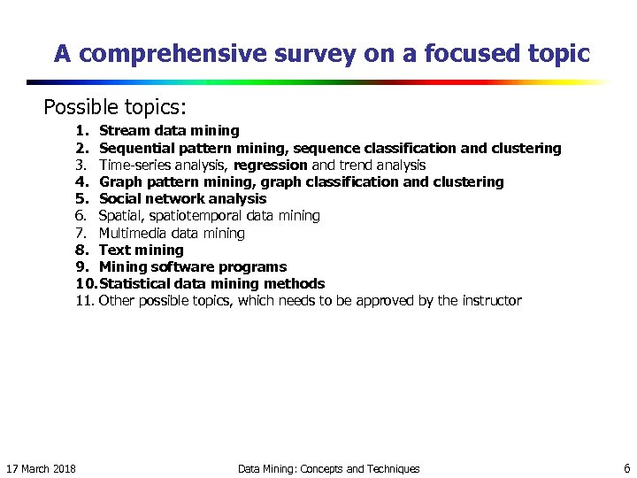 A comprehensive survey on a focused topic Possible topics: 1. Stream data mining 2.