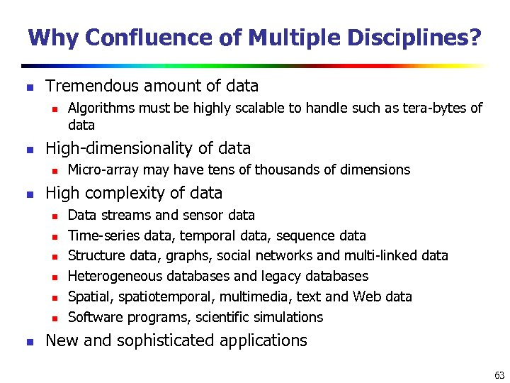 Why Confluence of Multiple Disciplines? n Tremendous amount of data n n High-dimensionality of