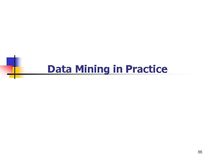 Data Mining in Practice 66