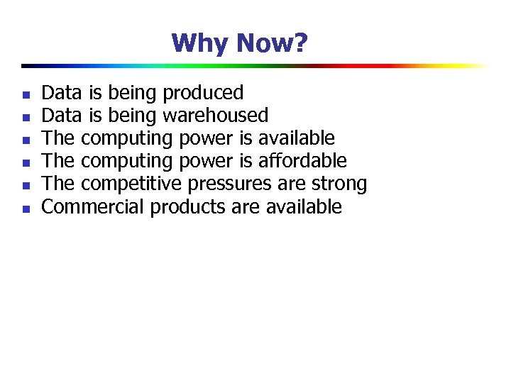 Why Now? n n n Data is being produced Data is being warehoused The