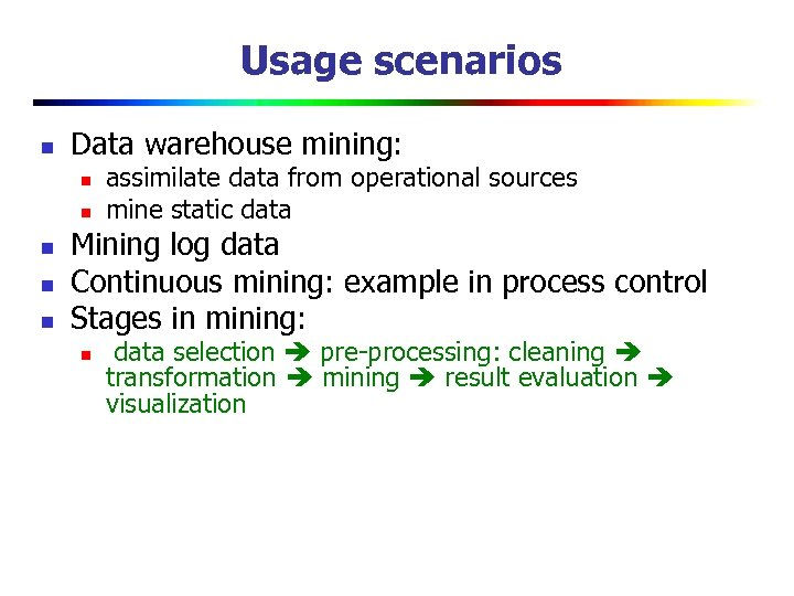 Usage scenarios n Data warehouse mining: n n n assimilate data from operational sources