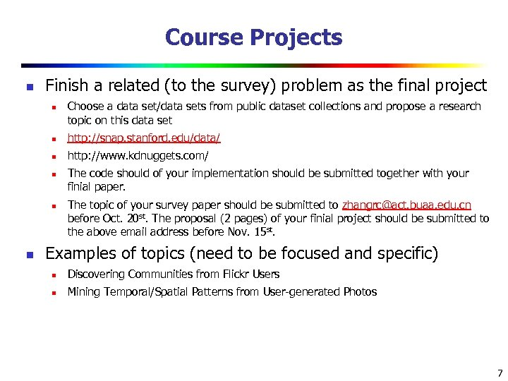 Course Projects n Finish a related (to the survey) problem as the final project