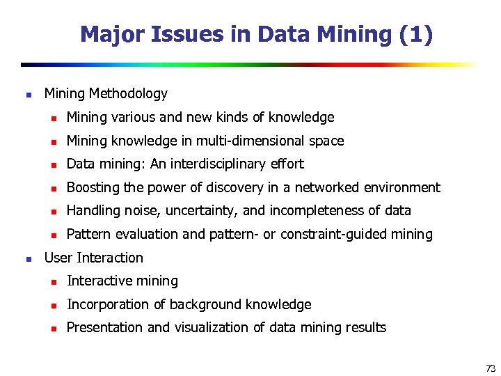 Major Issues in Data Mining (1) n Mining Methodology n n Mining knowledge in