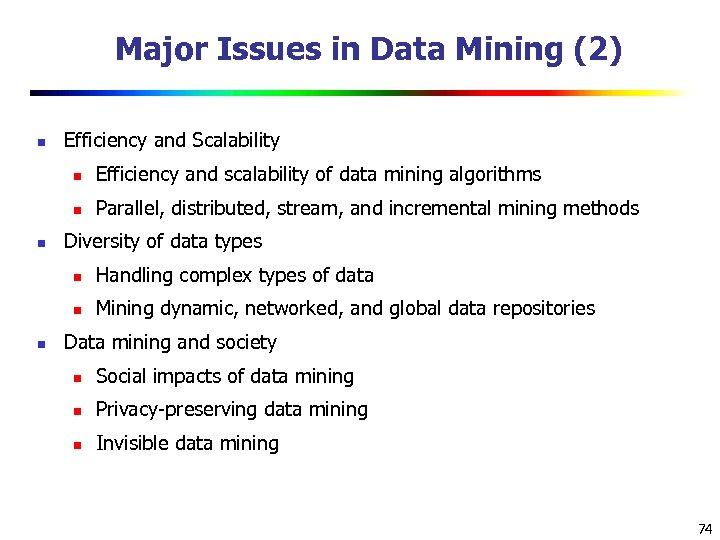 Major Issues in Data Mining (2) n Efficiency and Scalability n n n Efficiency