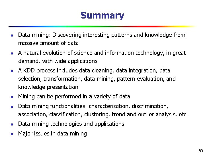 Summary n n n Data mining: Discovering interesting patterns and knowledge from massive amount