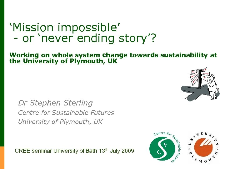 'Mission impossible' - or 'never ending story'? Working on whole system change towards sustainability