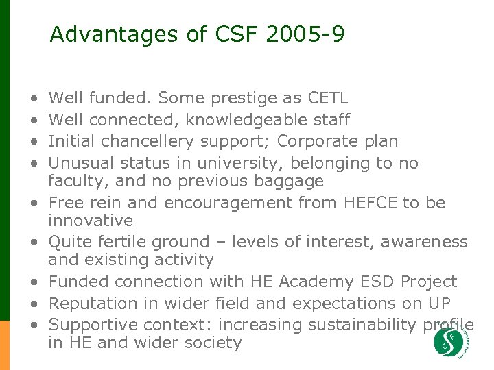 Advantages of CSF 2005 -9 • • • Well funded. Some prestige as CETL