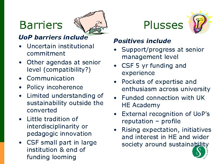 Barriers Plusses Uo. P barriers include • Uncertain institutional commitment • Other agendas at