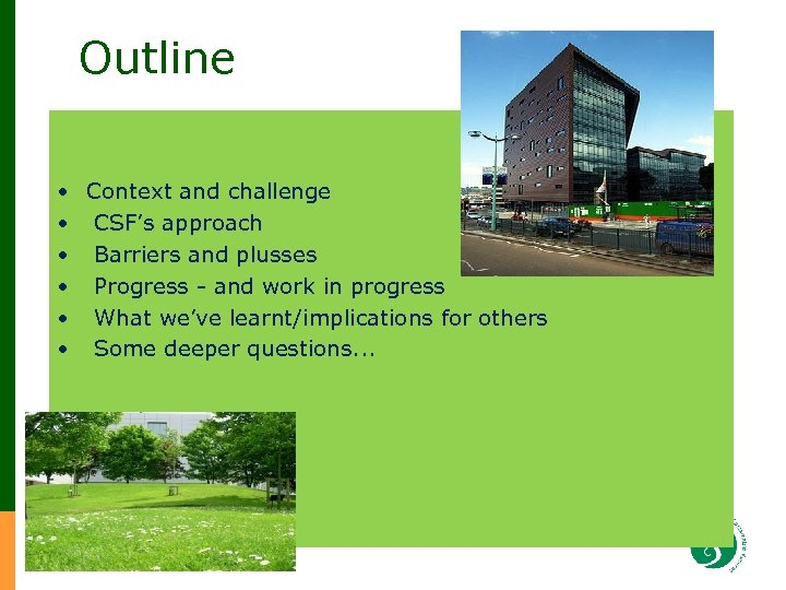 Outline • • • Context and challenge CSF's approach Barriers and plusses Progress -