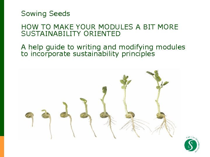 Sowing Seeds HOW TO MAKE YOUR MODULES A BIT MORE SUSTAINABILITY ORIENTED A help