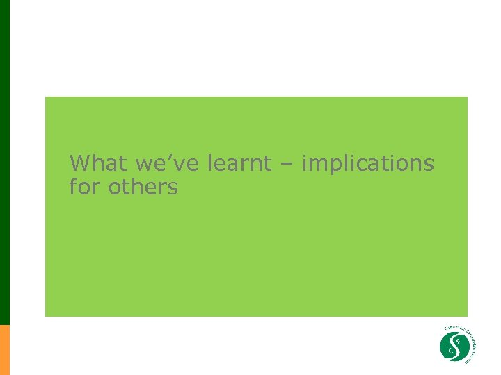 What we've learnt – implications for others