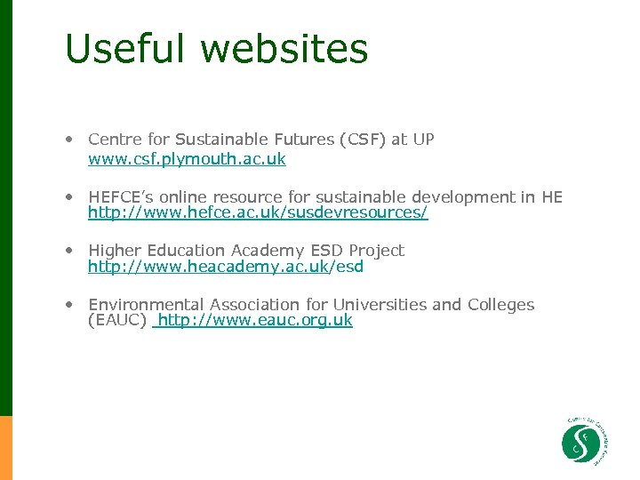 Useful websites • Centre for Sustainable Futures (CSF) at UP www. csf. plymouth. ac.