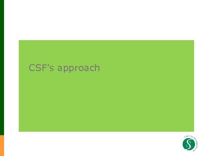 CSF's approach