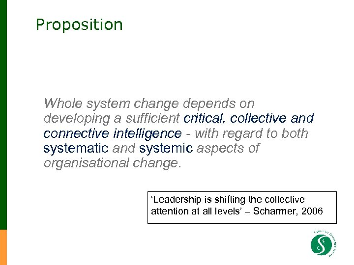 Proposition Whole system change depends on developing a sufficient critical, collective and connective intelligence