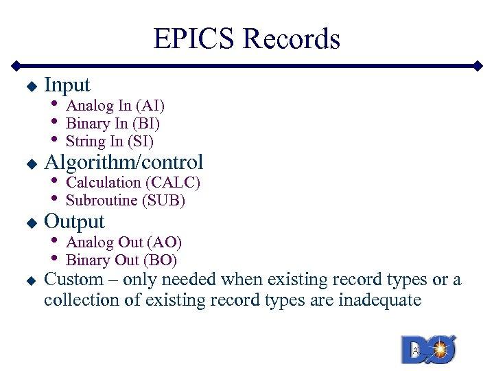 EPICS Records u u Input • • • Analog In (AI) Binary In (BI)