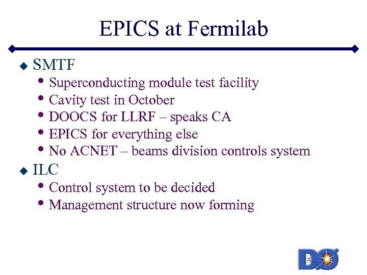 EPICS at Fermilab u SMTF u ILC • Superconducting module test facility • Cavity