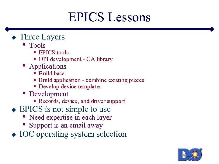 EPICS Lessons u Three Layers Applications • u Tools • u • Development §