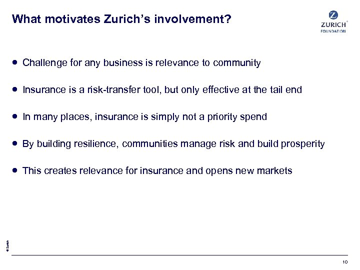 What motivates Zurich's involvement? Challenge for any business is relevance to community Insurance is