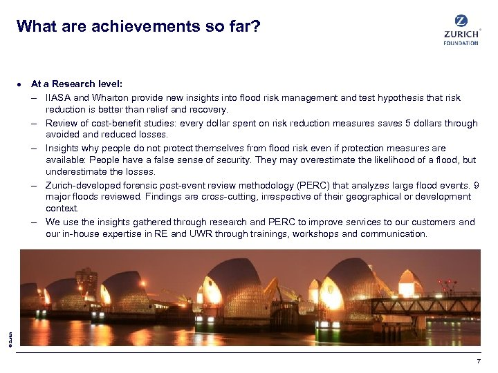 What are achievements so far? © Zurich At a Research level: – IIASA and