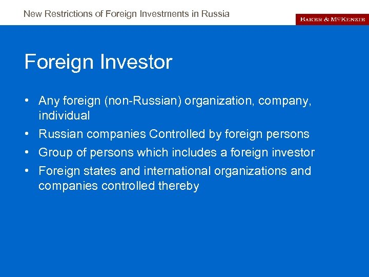 New Restrictions of Foreign Investments in Russia Foreign Investor • Any foreign (non-Russian) organization,