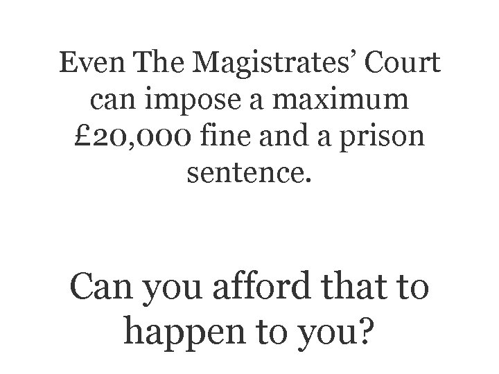 Even The Magistrates' Court can impose a maximum £ 20, 000 fine and a