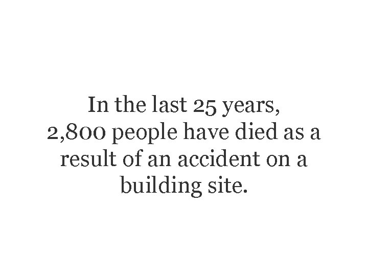 In the last 25 years, 2, 800 people have died as a result of