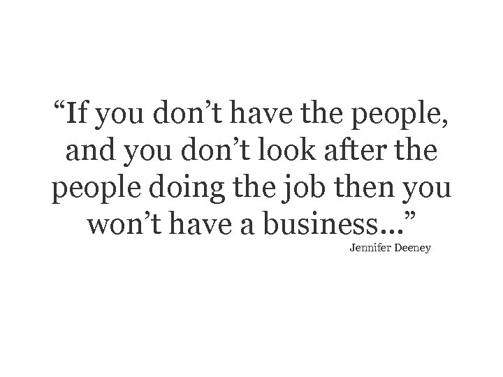 """""""If you don't have the people, and you don't look after the people doing"""