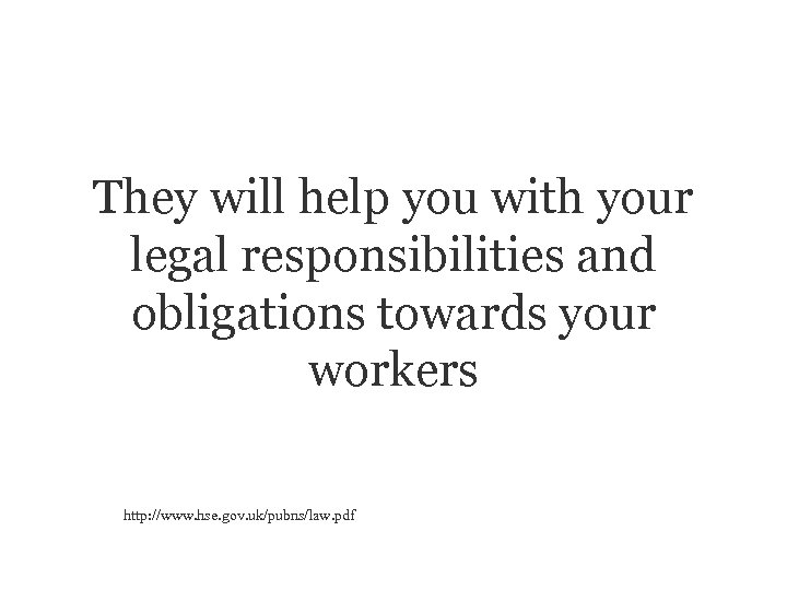 They will help you with your legal responsibilities and obligations towards your workers http: