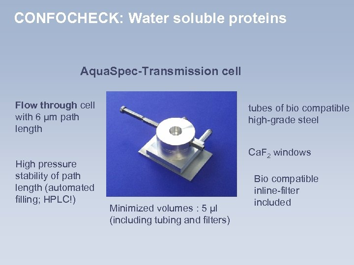 CONFOCHECK: Water soluble proteins Aqua. Spec-Transmission cell Flow through cell with 6 µm path