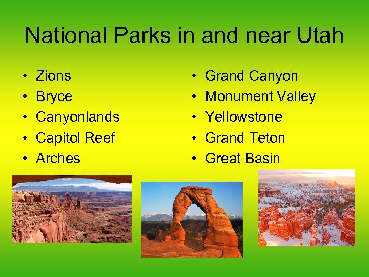 National Parks in and near Utah • • • Zions Bryce Canyonlands Capitol Reef