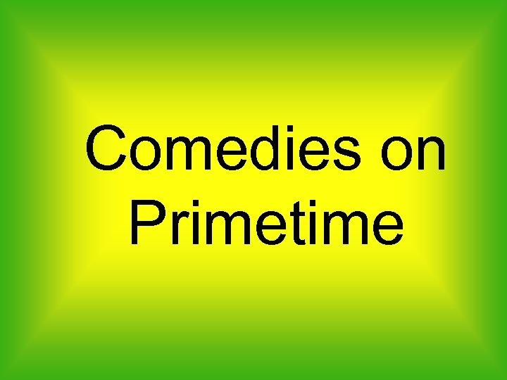 Comedies on Primetime