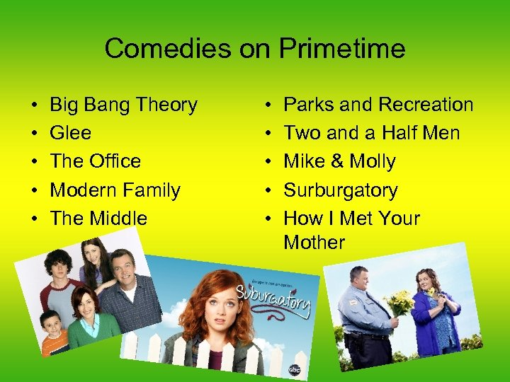 Comedies on Primetime • • • Big Bang Theory Glee The Office Modern Family