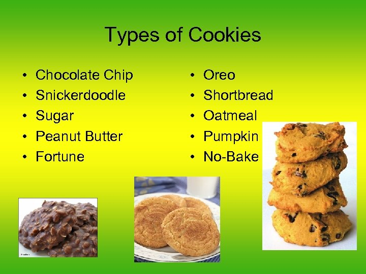 Types of Cookies • • • Chocolate Chip Snickerdoodle Sugar Peanut Butter Fortune •