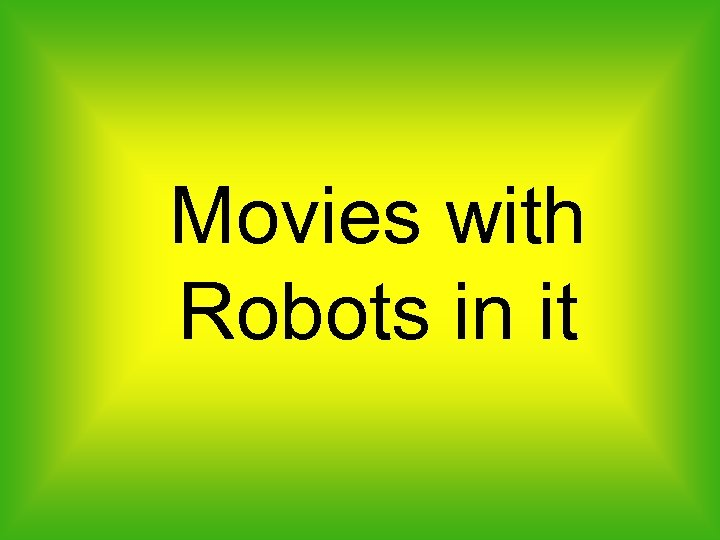 Movies with Robots in it