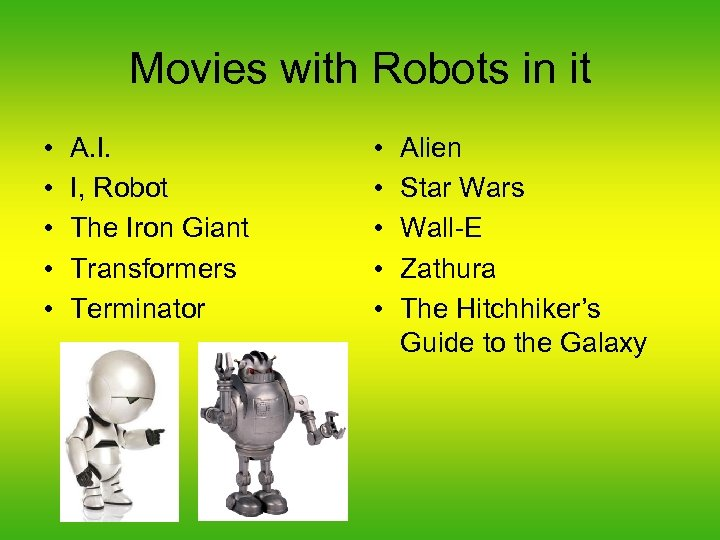 Movies with Robots in it • • • A. I. I, Robot The Iron
