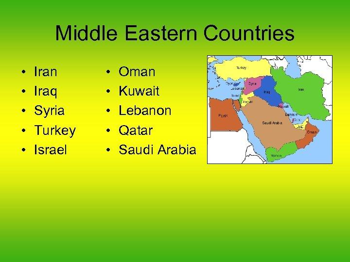Middle Eastern Countries • • • Iran Iraq Syria Turkey Israel • • •