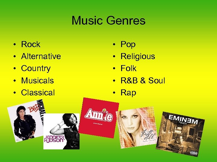Music Genres • • • Rock Alternative Country Musicals Classical • • • Pop