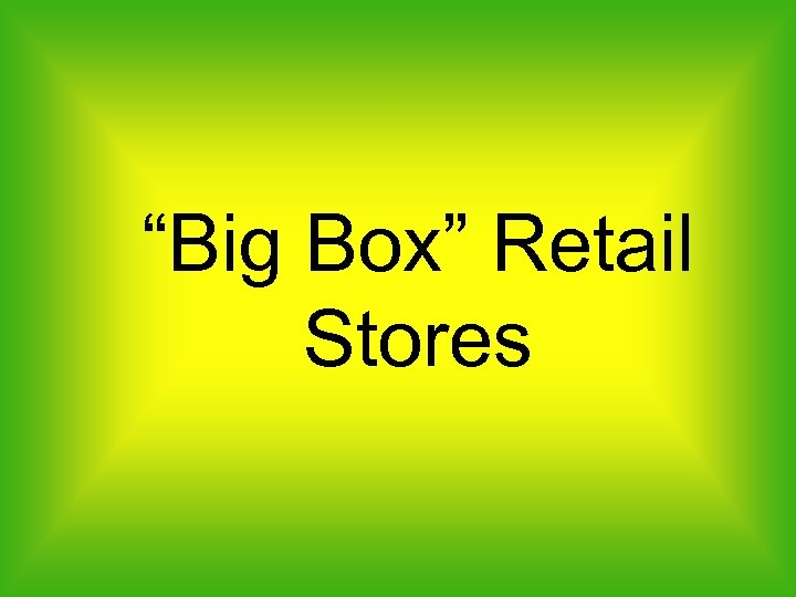 """Big Box"" Retail Stores"