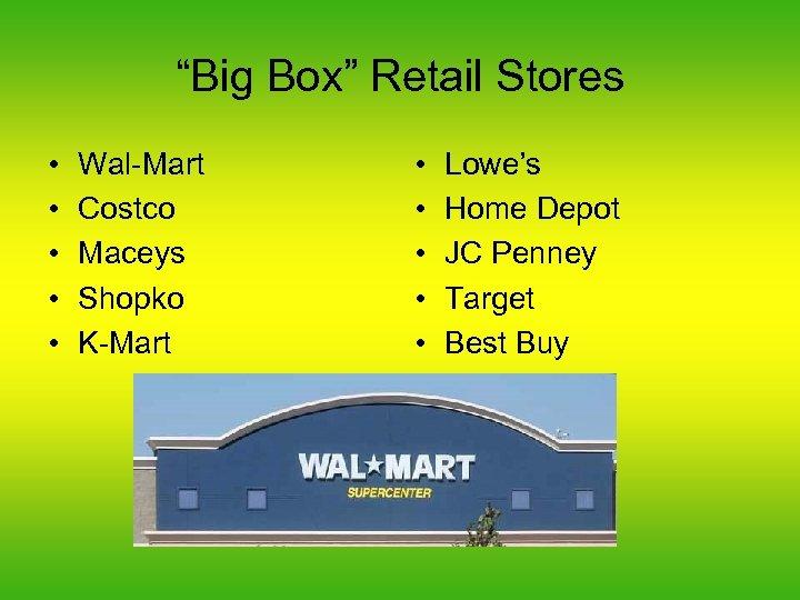 """Big Box"" Retail Stores • • • Wal-Mart Costco Maceys Shopko K-Mart • •"