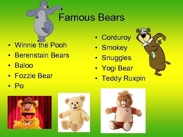 Famous Bears • • • Winnie the Pooh Berenstain Bears Baloo Fozzie Bear Po