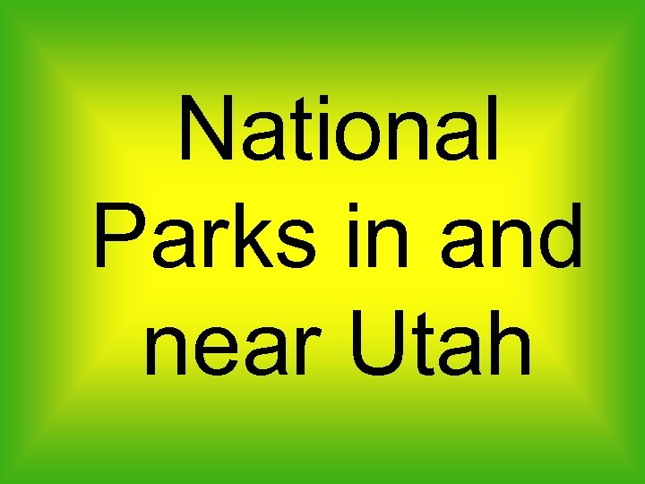 National Parks in and near Utah