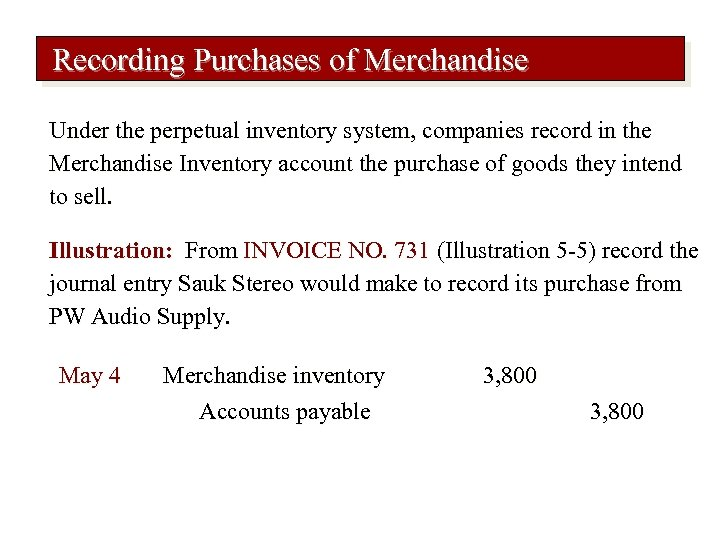 Recording Purchases of Merchandise Under the perpetual inventory system, companies record in the Merchandise