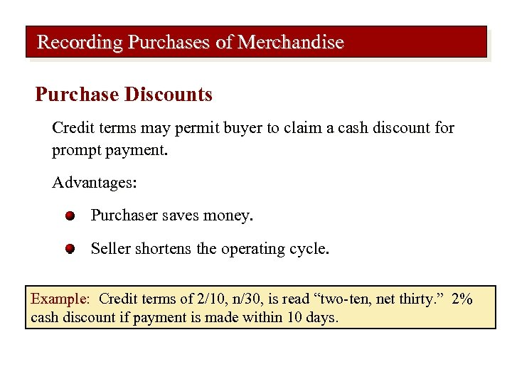 Recording Purchases of Merchandise Purchase Discounts Credit terms may permit buyer to claim a
