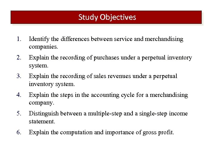 Study Objectives 1. Identify the differences between service and merchandising companies. 2. Explain the