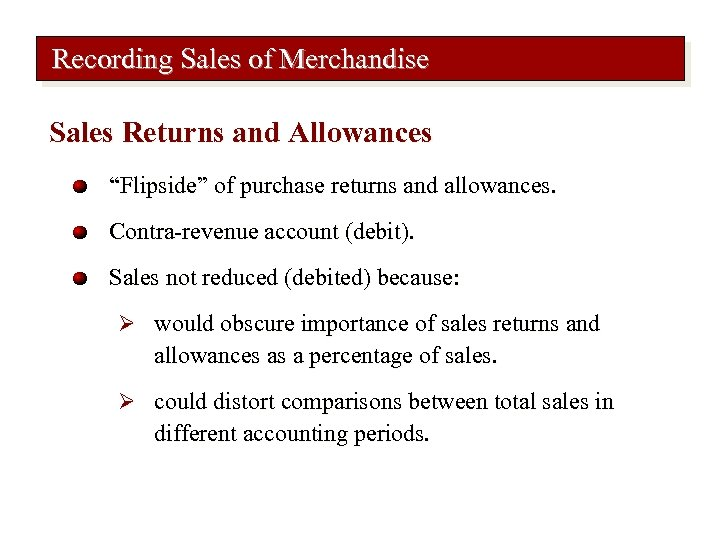 """Recording Sales of Merchandise Sales Returns and Allowances """"Flipside"""" of purchase returns and allowances."""